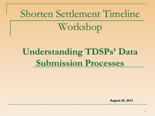 Shorten Settlement Timeline Workshop  Understanding TDSPs' Data Submission Processes