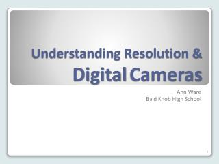 Understanding Resolution &  Digital Cameras