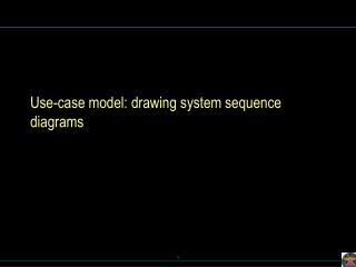 Use-case model: drawing system sequence diagrams