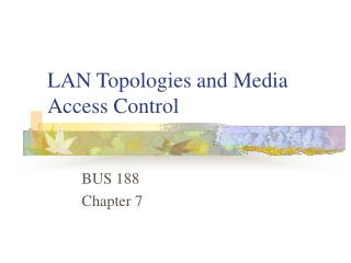 LAN Topologies and Media Access Control