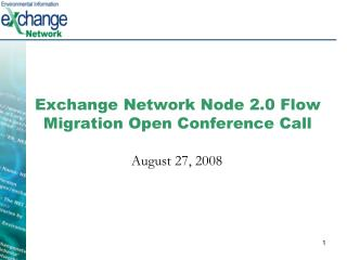Exchange Network Node 2.0 Flow Migration Open Conference Call