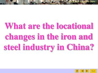 What are the locational changes in the iron and steel industry in China?