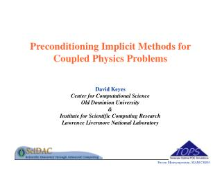 Preconditioning Implicit Methods for Coupled Physics Problems   David Keyes Center for Computational Science Old Dominio