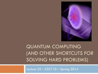 Quantum Computing (and other shortcuts for solving hard problems)
