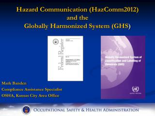 Hazard Communication (HazComm2012)  and the  Globally Harmonized System (GHS )
