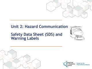 Unit 2: Hazard Communication  Safety Data Sheet (SDS) and Warning Labels