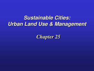 Sustainable Cities:   Urban Land Use & Management