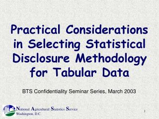 Practical Considerations in Selecting Statistical Disclosure Methodology for Tabular Data