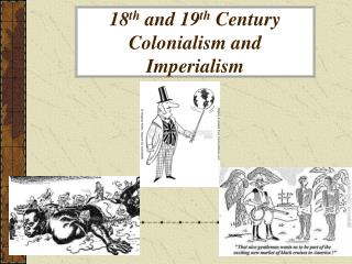 18 th  and 19 th  Century Colonialism and Imperialism