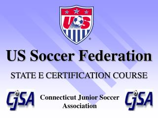 US Soccer Federation STATE E CERTIFICATION COURSE