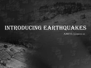 Introducing Earthquakes