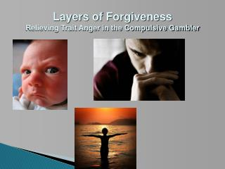 Layers of Forgiveness Relieving Trait Anger in the Compulsive Gambler