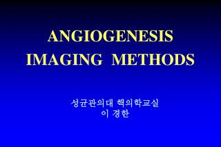ANGIOGENESIS  IMAGING  METHODS