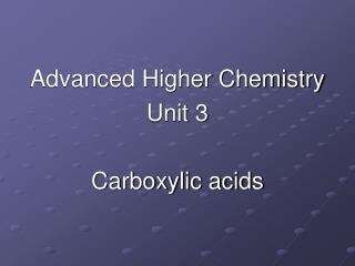 Advanced Higher Chemistry Unit 3 Carboxylic acids