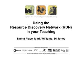 Using the  Resource Discovery Network (RDN) in your Teaching Emma Place, Mark Williams, Di Jones