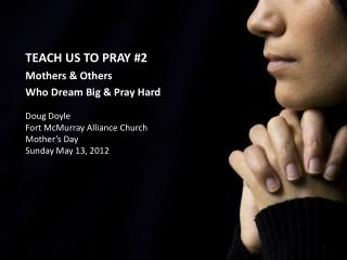 TEACH US TO PRAY #2 Mothers & Others Who Dream Big & Pray Hard Doug Doyle