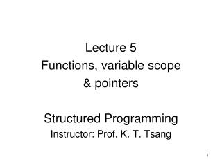 Lecture 5 Functions, variable scope & pointers Structured Programming