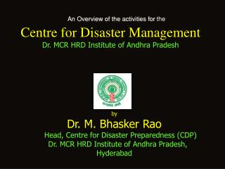 An Overview of the activities for  the  Centre for Disaster Management Dr. MCR HRD Institute of Andhra Pradesh