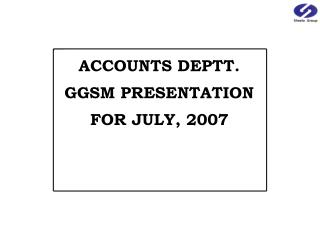 ACCOUNTS DEPTT. GGSM PRESENTATION  FOR JULY, 2007
