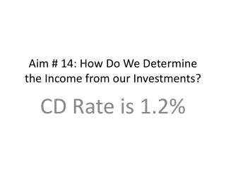 Aim # 14: How Do We Determine the Income from our Investments?