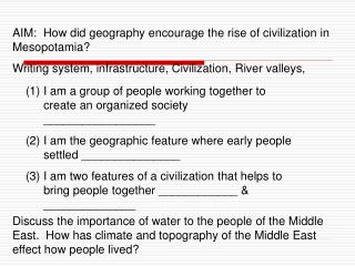 AIM:  How did geography encourage the rise of civilization in Mesopotamia?