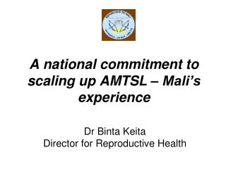 A national commitment to scaling up AMTSL – Mali's experience
