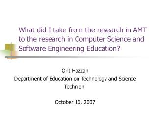 Orit Hazzan Department of Education on Technology and Science Technion  October 16, 2007