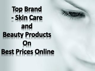Top Brand Skin Care and Beauty Products Best Prices Online