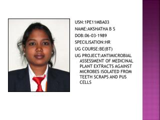 USN:1PE11MBA03 NAME:AKSHATHA B S DOB :06-03-1989 SPECILISATION:HR UG COURSE:BE(BT)