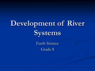 Development of River Systems