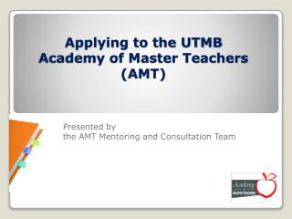 Applying to the UTMB  Academy of Master Teachers (AMT)