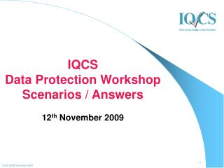 IQCS  Data Protection Workshop Scenarios / Answers 12 th  November 2009