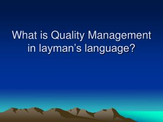 What is Quality Management in layman's language?