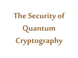 The Security of  Quantum  Cryptography