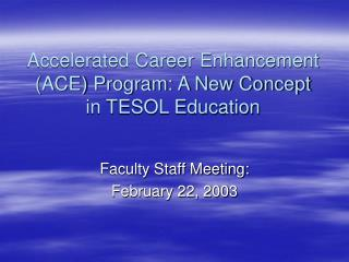 Accelerated Career Enhancement (ACE) Program: A New Concept in TESOL Education