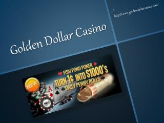 Five secrets  on how to make the most of those U.S.-facing casino programs: Golden Dollar Casino