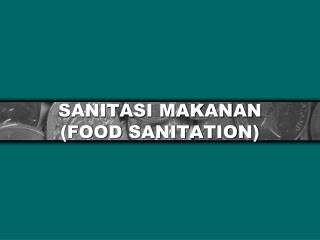 SANITASI MAKANAN (FOOD SANITATION)