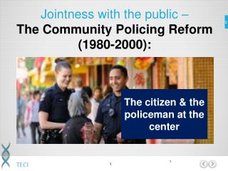Jointness with the public  –  The Community Policing Reform (1980-2000):