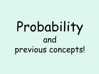 Probability and previous concepts!