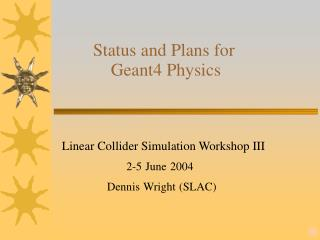 Status and Plans for                   Geant4 Physics