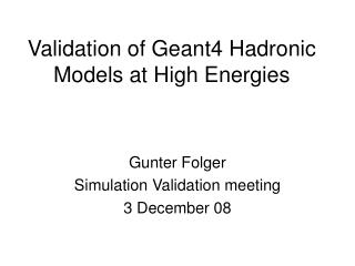 Validation of Geant4 Hadronic Models at High Energies