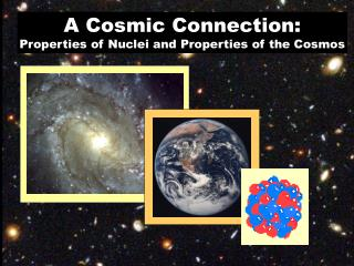 A Cosmic Connection: Properties of Nuclei and Properties of the Cosmos