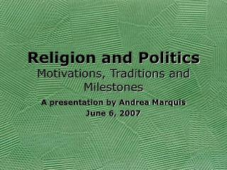 Religion and Politics Motivations, Traditions and Milestones