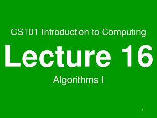 CS101 Introduction to Computing Lecture 16 Algorithms I