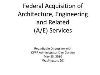 Federal Acquisition of Architecture, Engineering and Related  (A/E) Services