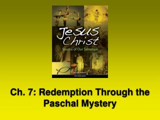 Ch. 7: Redemption Through the Paschal Mystery