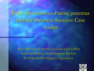 From Invention to Patent, patentas tool for Business Success : Case studies