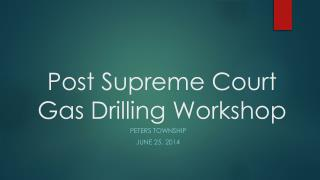 Post Supreme Court Gas Drilling Workshop