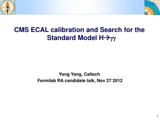 CMS ECAL calibration and Search for the Standard Model H  gg Yong Yang, Caltech