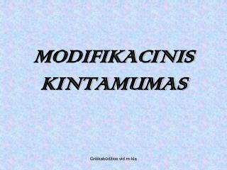 MODIFIKACINIS KINTAMUMAS